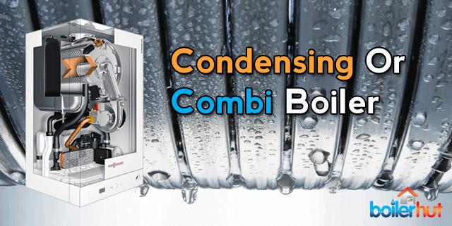 condensing or combi boiler