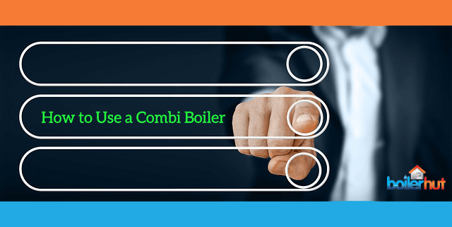 how to use a combi boiler