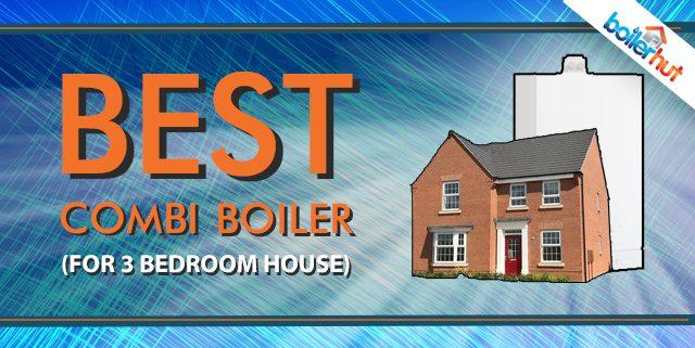 Best Combi Boiler for 3 Bedroom House