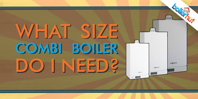What Size Combi Boiler Do I Need?
