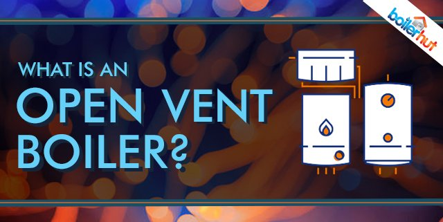 what-is-an-open-vent-boiler