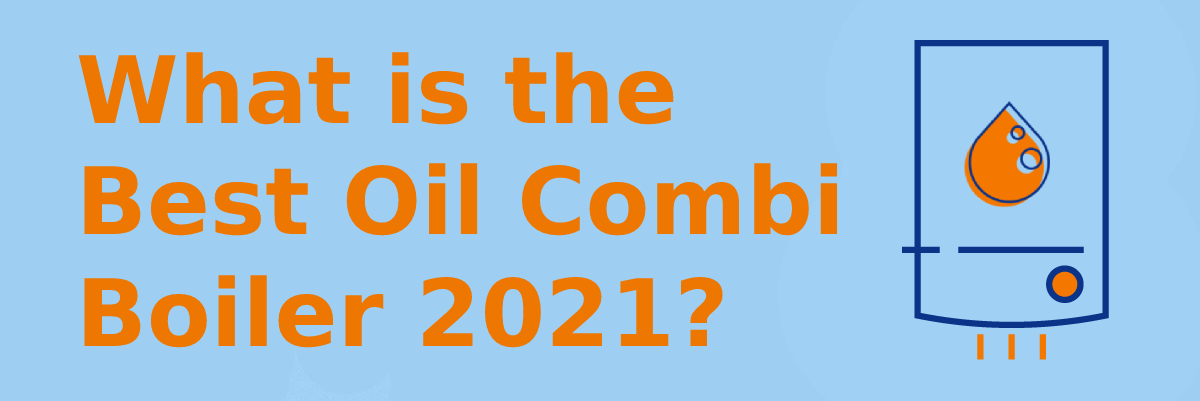What is the best oil combi boiler 2021_