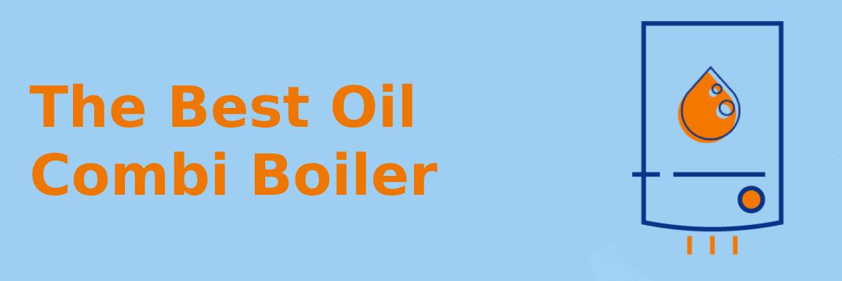 The best oil combi boiler